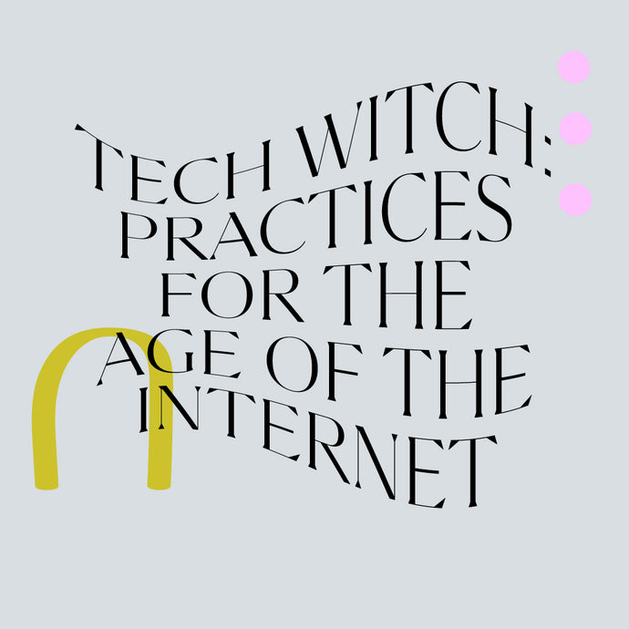 Tech Witch: Practices For The Age Of The Internet