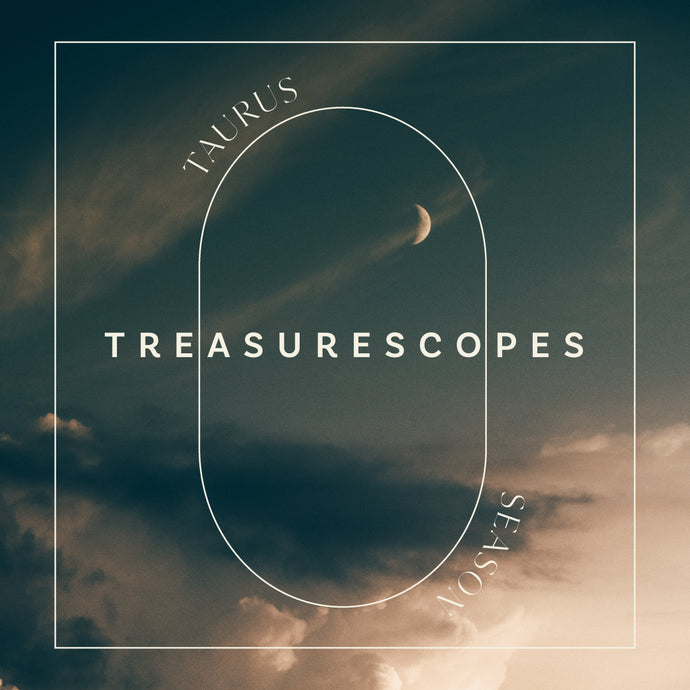 Taurus Season Treasurescopes