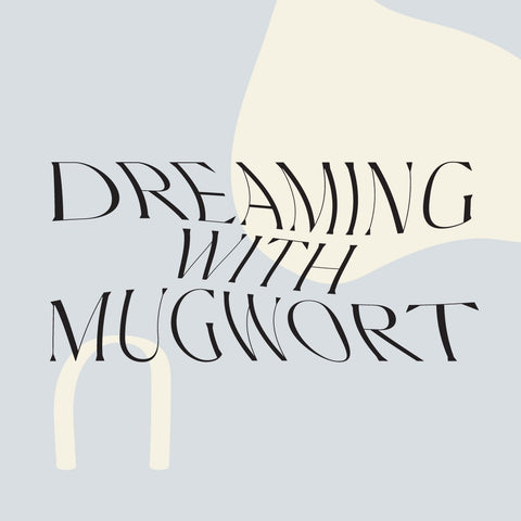 Dreaming With Mugwort