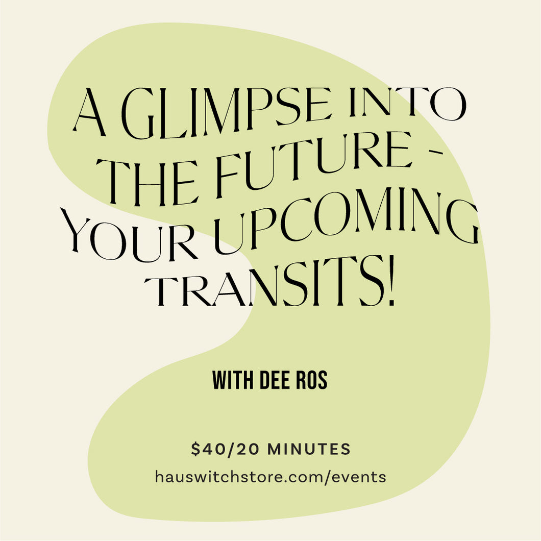 A GLIMPSE INTO YOUR FUTURE - YOUR UPCOMING TRANSITS