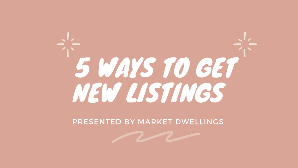 5 Ways to Get New Listings For Real Estate Agents