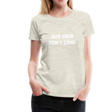 Load image into Gallery viewer, Women's Premium T-Shirt - Dog Hair Don't Care - heather oatmeal