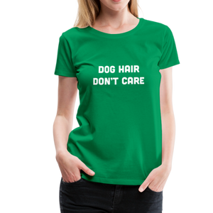 Women's Premium T-Shirt - Dog Hair Don't Care - kelly green