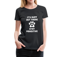 Load image into Gallery viewer, Women's Premium T-Shirt - It's Ruff Out There Stay Pawsitive - black