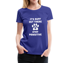 Load image into Gallery viewer, Women's Premium T-Shirt - It's Ruff Out There Stay Pawsitive - royal blue