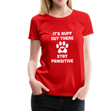 Load image into Gallery viewer, Women's Premium T-Shirt - It's Ruff Out There Stay Pawsitive - red