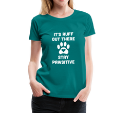 Load image into Gallery viewer, Women's Premium T-Shirt - It's Ruff Out There Stay Pawsitive - teal