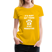 Load image into Gallery viewer, Women's Premium T-Shirt - It's Ruff Out There Stay Pawsitive - sun yellow