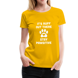 Women's Premium T-Shirt - It's Ruff Out There Stay Pawsitive - sun yellow