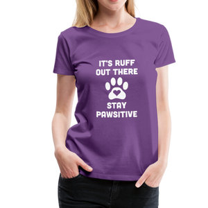 Women's Premium T-Shirt - It's Ruff Out There Stay Pawsitive - purple