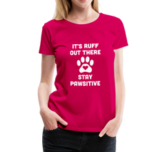 Load image into Gallery viewer, Women's Premium T-Shirt - It's Ruff Out There Stay Pawsitive - dark pink