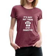 Load image into Gallery viewer, Women's Premium T-Shirt - It's Ruff Out There Stay Pawsitive - heather burgundy