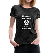 Load image into Gallery viewer, Women's Premium T-Shirt - It's Ruff Out There Stay Pawsitive - charcoal gray