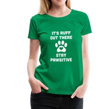 Load image into Gallery viewer, Women's Premium T-Shirt - It's Ruff Out There Stay Pawsitive - kelly green