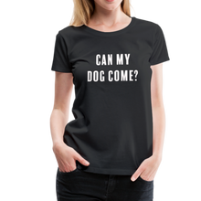 Load image into Gallery viewer, Women's Premium T-Shirt - Can My Dog Come - black