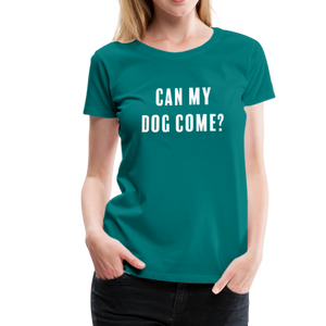Women's Premium T-Shirt - Can My Dog Come - teal