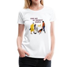 Load image into Gallery viewer, Women's Premium T-Shirt - Dogs Are My Favorite People - white
