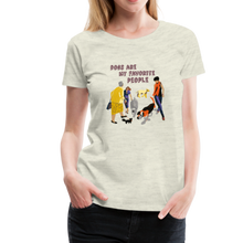 Load image into Gallery viewer, Women's Premium T-Shirt - Dogs Are My Favorite People - heather oatmeal