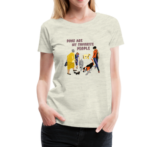 Women's Premium T-Shirt - Dogs Are My Favorite People - heather oatmeal