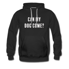 Load image into Gallery viewer, Unisex Premium Hoodie - Can My Dog Come - black