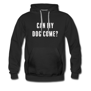 Unisex Premium Hoodie - Can My Dog Come - black