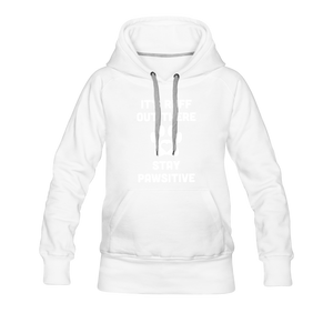 Women's Premium Hoodie - It's Ruff Out There Stay Pawsitive - white