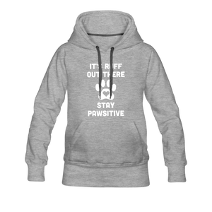 Women's Premium Hoodie - It's Ruff Out There Stay Pawsitive - heather gray