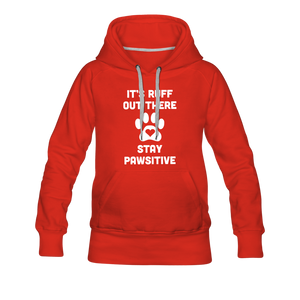 Women's Premium Hoodie - It's Ruff Out There Stay Pawsitive - red