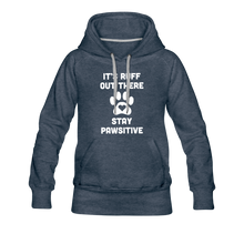 Load image into Gallery viewer, Women's Premium Hoodie - It's Ruff Out There Stay Pawsitive - heather denim
