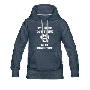 Women's Premium Hoodie - It's Ruff Out There Stay Pawsitive - heather denim