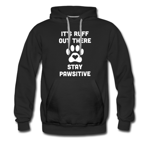 Unisex Premium Hoodie - It's Ruff Out There Stay Pawsitive - black