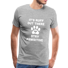 Load image into Gallery viewer, Premium T-Shirt - It's Ruff Out There Stay Pawsitive - heather gray