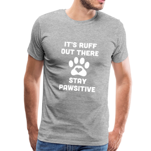 Premium T-Shirt - It's Ruff Out There Stay Pawsitive - heather gray