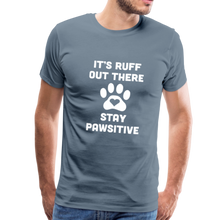 Load image into Gallery viewer, Premium T-Shirt - It's Ruff Out There Stay Pawsitive - steel blue