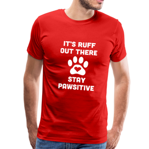 Premium T-Shirt - It's Ruff Out There Stay Pawsitive - red