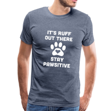 Load image into Gallery viewer, Premium T-Shirt - It's Ruff Out There Stay Pawsitive - heather blue