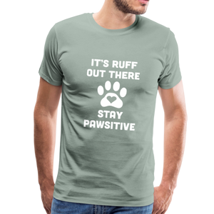 Premium T-Shirt - It's Ruff Out There Stay Pawsitive - steel green