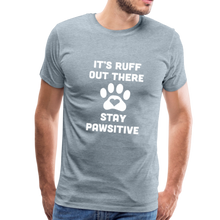 Load image into Gallery viewer, Premium T-Shirt - It's Ruff Out There Stay Pawsitive - heather ice blue