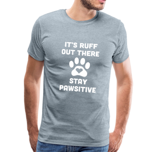 Premium T-Shirt - It's Ruff Out There Stay Pawsitive - heather ice blue
