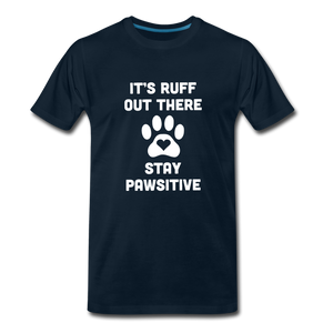 Premium T-Shirt - It's Ruff Out There Stay Pawsitive - deep navy
