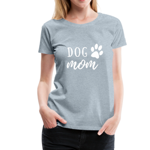 Women's Premium T-Shirt - Dog Mom (White Ink) - heather ice blue