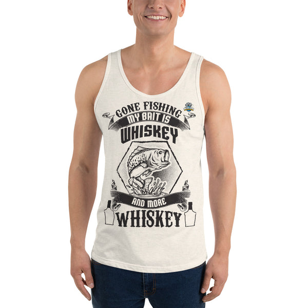 Gone Fishing My Bait is Whiskey  Tank Top 10 Colors