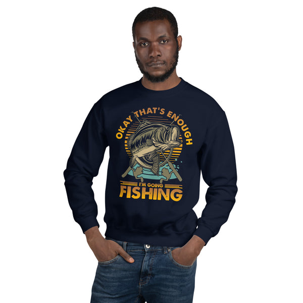 Okay I'm Going Fishing Sweatshirt 10 Colors