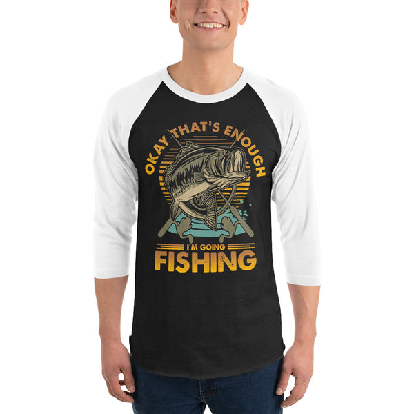 3/4 Sleeve Okay I'm Going Fishing Raglan Shirt 10 Colors