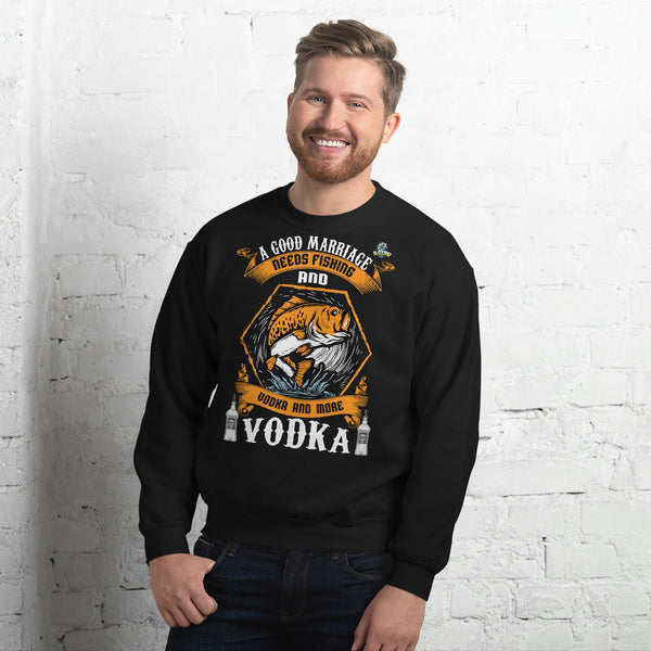 A Good Marriage Needs Fishing And Vodka Sweatshirt 10 Colors