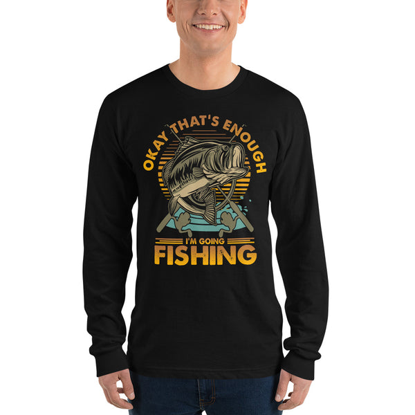 Long Sleeve Okay I'm Going Fishing T-Shirt 4 Colors