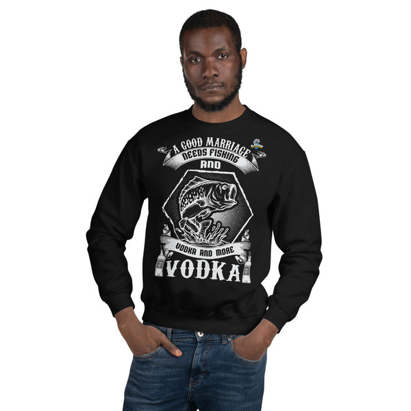 A Good Marriage Needs Fishing And Vodka Sweatshirts 10 Colors
