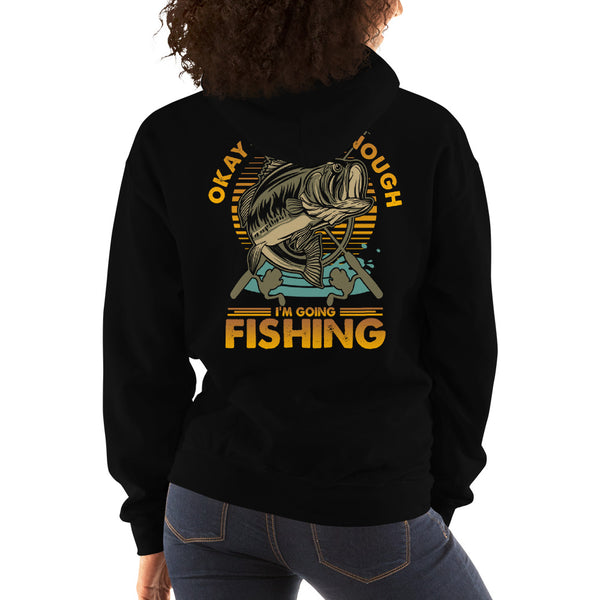 OKay I'm Going Fishing Hoodie 11 Colors