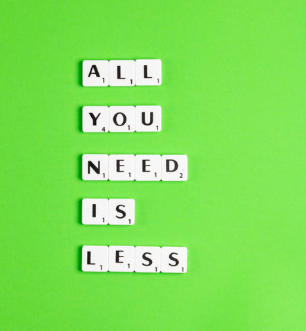 Reduce Reuse Recycle. All you need is less.