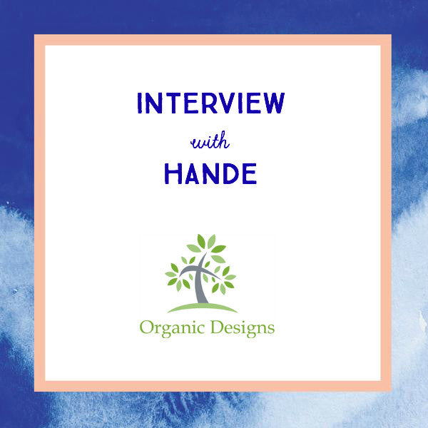 interview with Hande founder of Organic Designs